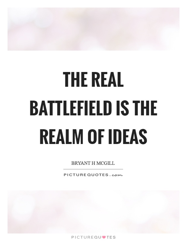 The real battlefield is the realm of ideas Picture Quote #1