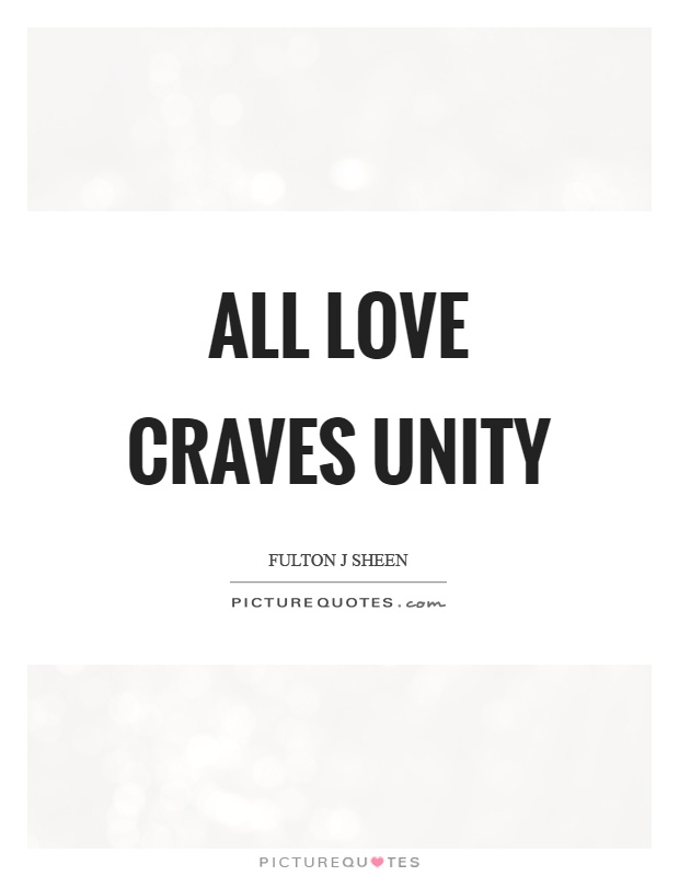 All love craves unity Picture Quote #1