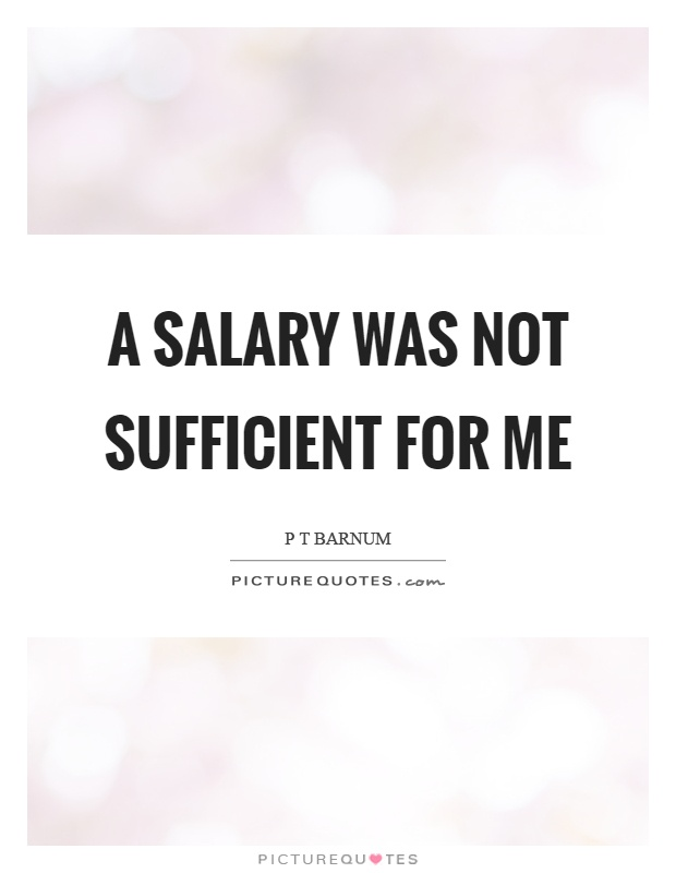 A salary was not sufficient for me Picture Quote #1