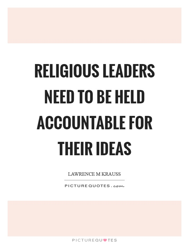 Religious leaders need to be held accountable for their ideas Picture Quote #1