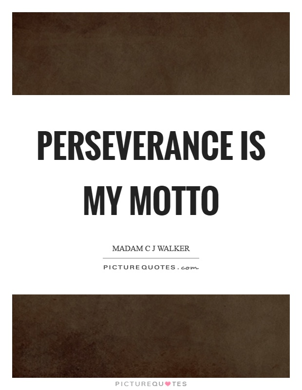 Perseverance is my motto Picture Quote #1
