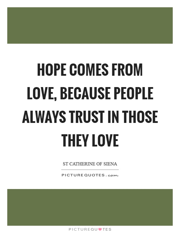 Hope comes from love, because people always trust in those they love Picture Quote #1