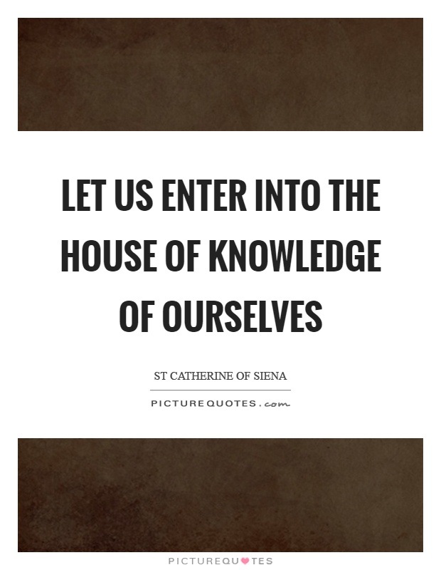 Let us enter into the house of knowledge of ourselves Picture Quote #1