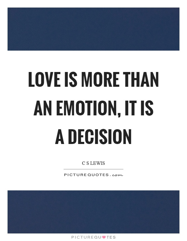 Love is more than an emotion, it is a decision Picture Quote #1