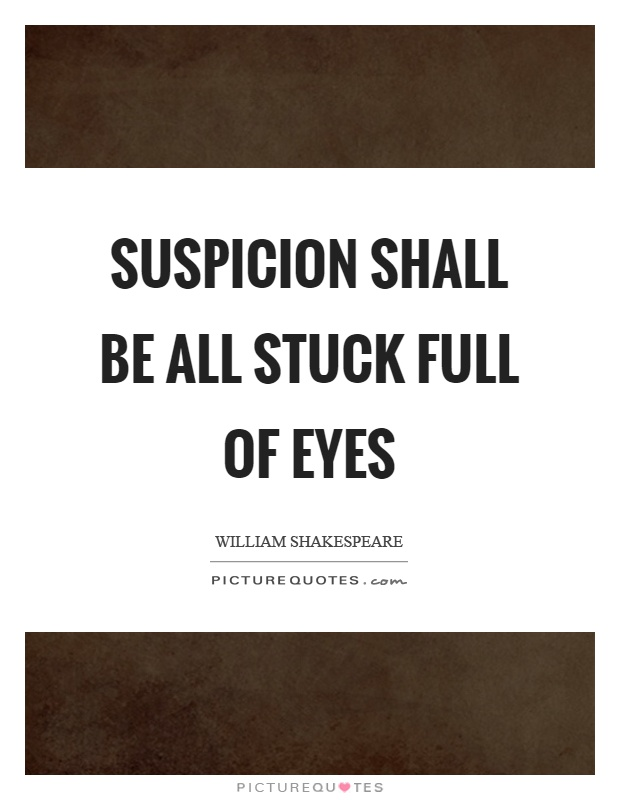 Suspicion shall be all stuck full of eyes | Picture Quotes