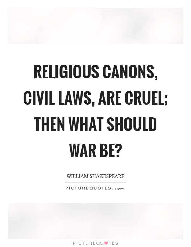 Religious canons, civil laws, are cruel; then what should war be? Picture Quote #1