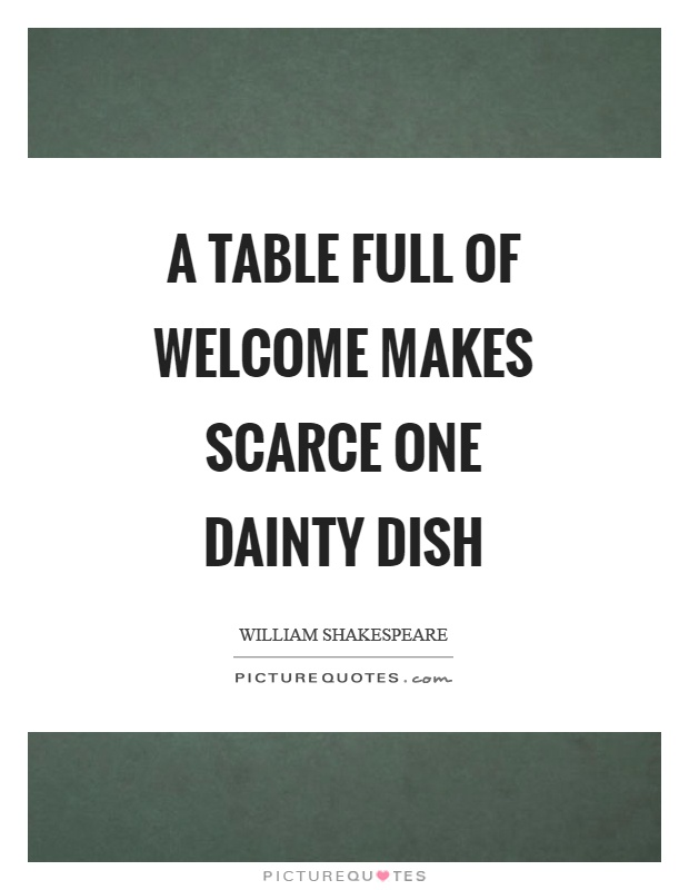 A table full of welcome makes scarce one dainty dish Picture Quote #1