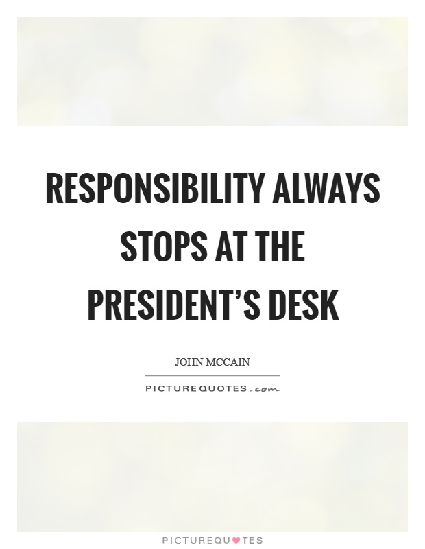 Responsibility always stops at the president's desk Picture Quote #1