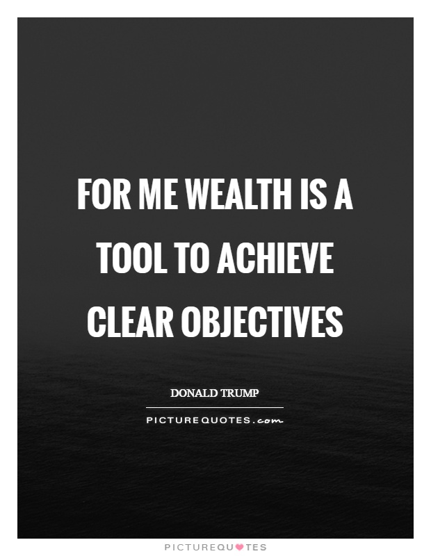 For me wealth is a tool to achieve clear objectives Picture Quote #1