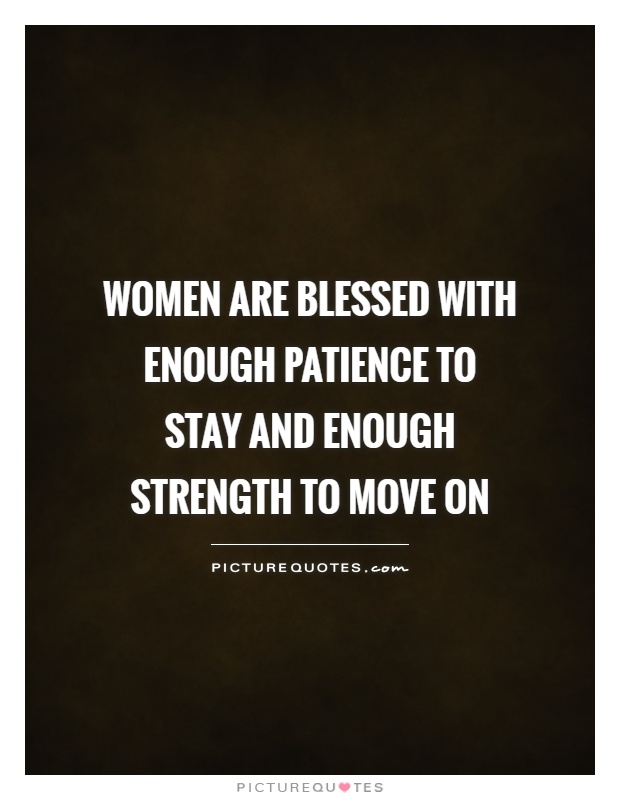 Women are blessed with enough patience to stay and enough strength to move on Picture Quote #1