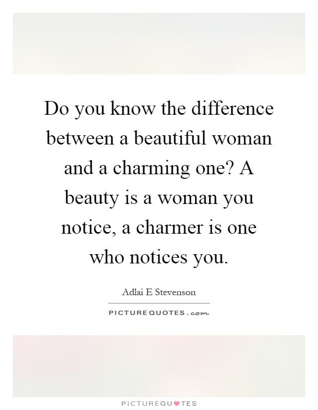 Do you know the difference between a beautiful woman and a charming one? A beauty is a woman you notice, a charmer is one who notices you Picture Quote #1