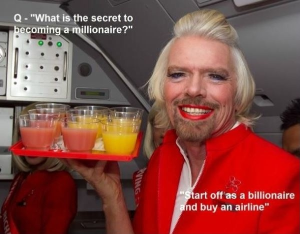What is the secret to becoming a millionaire? Start off as a billionaire and buy an airline Picture Quote #1