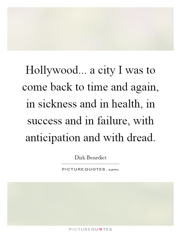 Hollywood... a city I was to come back to time and again, in sickness and in health, in success and in failure, with anticipation and with dread Picture Quote #1