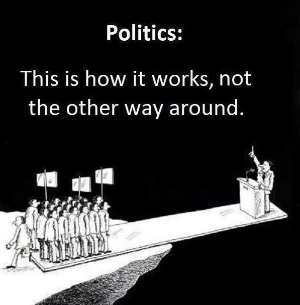 Politics: This is how it works, not the other way around Picture Quote #1