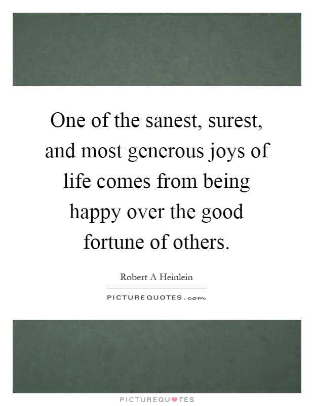 One of the sanest, surest, and most generous joys of life comes from being happy over the good fortune of others Picture Quote #1