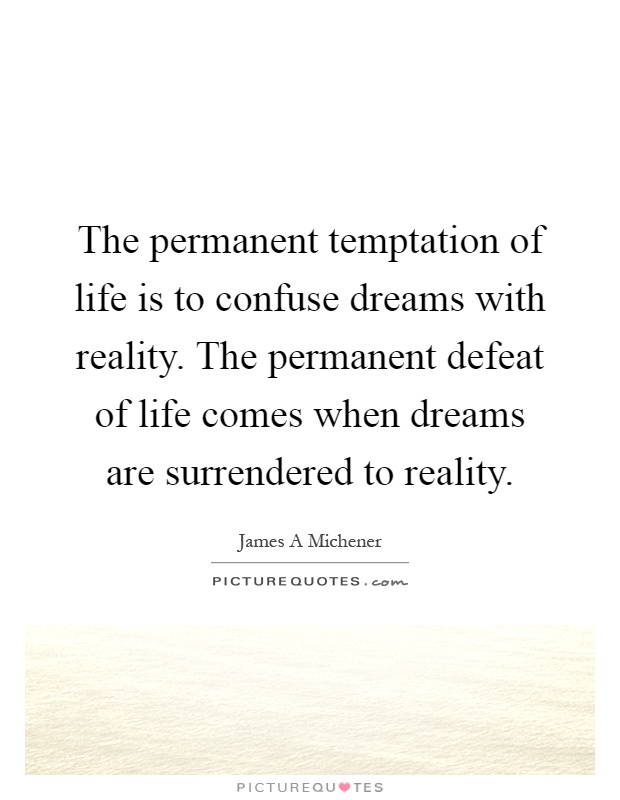 The permanent temptation of life is to confuse dreams with reality. The permanent defeat of life comes when dreams are surrendered to reality Picture Quote #1