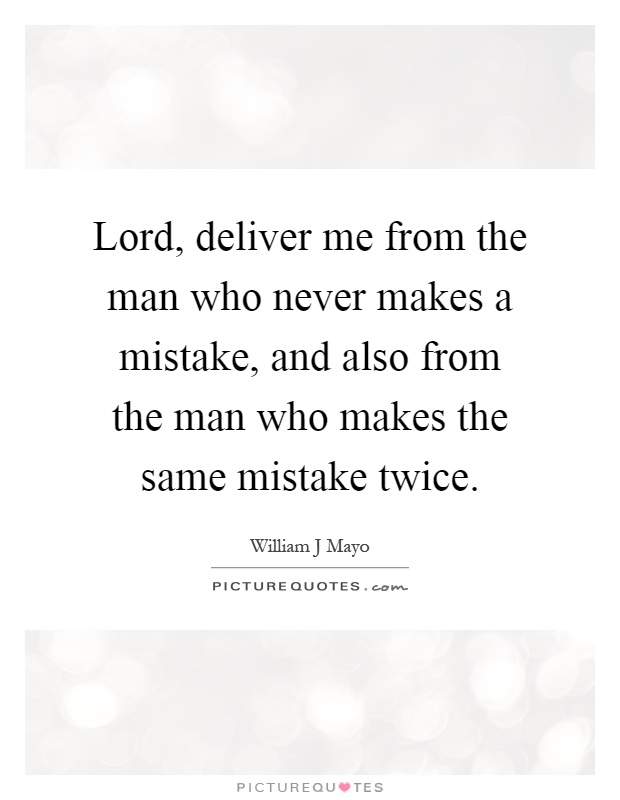 Lord, deliver me from the man who never makes a mistake, and also from the man who makes the same mistake twice Picture Quote #1