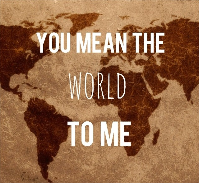You Mean The Whole World To Me Quotes: You Mean The World To Me Quote