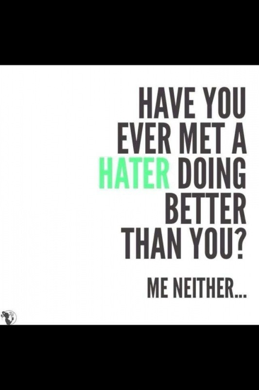 Haters Gonna Hate Quote 9 Picture Quote #1