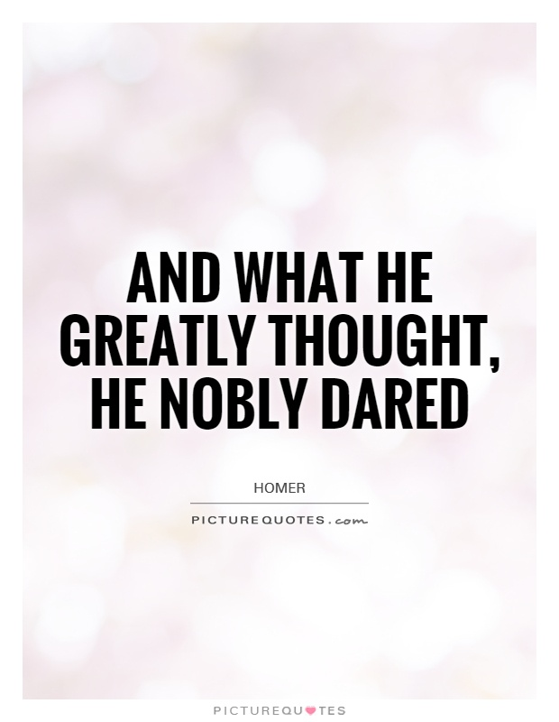 And what he greatly thought, he nobly dared Picture Quote #1