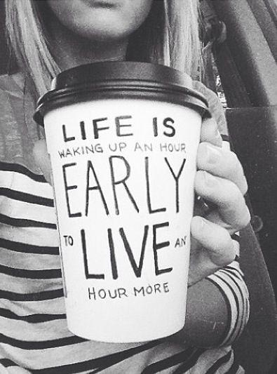 Life is waking up an hour early to live an hour more Picture Quote #1