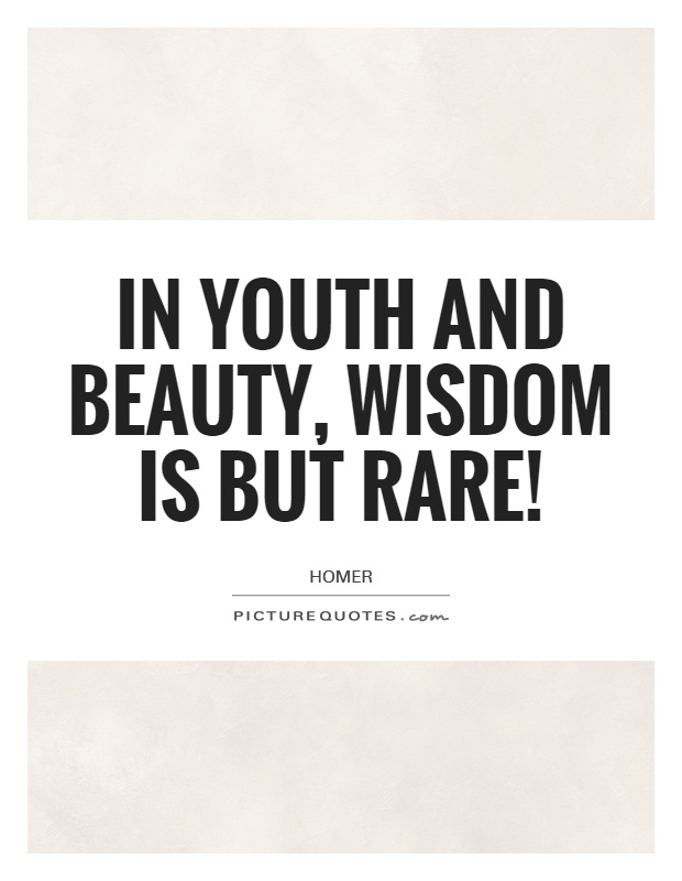 In youth and beauty, wisdom is but rare! Picture Quote #1