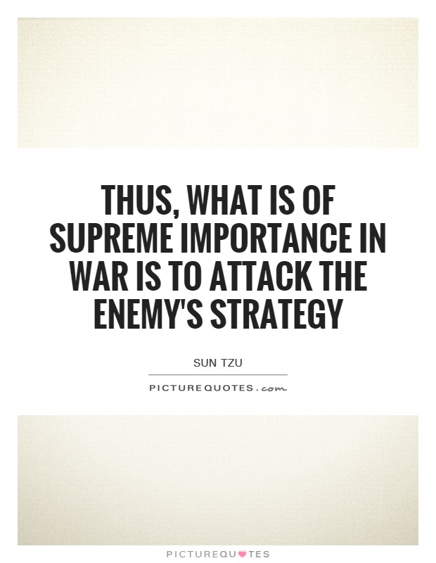 Thus, what is of supreme importance in war is to attack the enemy's strategy Picture Quote #1