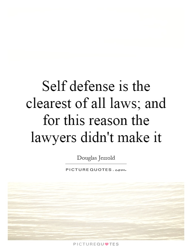 Self defense is the clearest of all laws; and for this reason the lawyers didn't make it Picture Quote #1