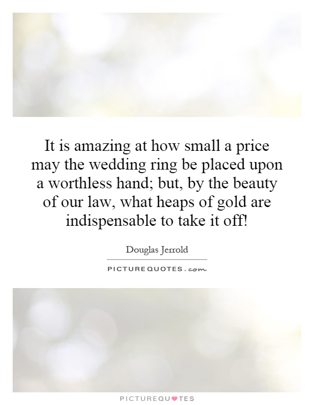 It is amazing at how small a price may the wedding ring be ...