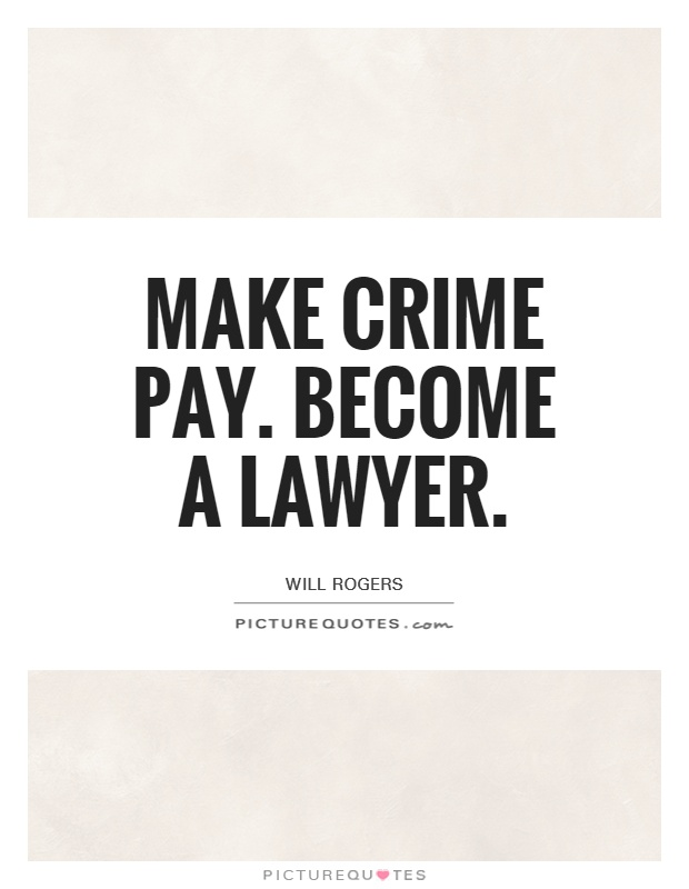 Make crime pay. Become a lawyer Picture Quote #1