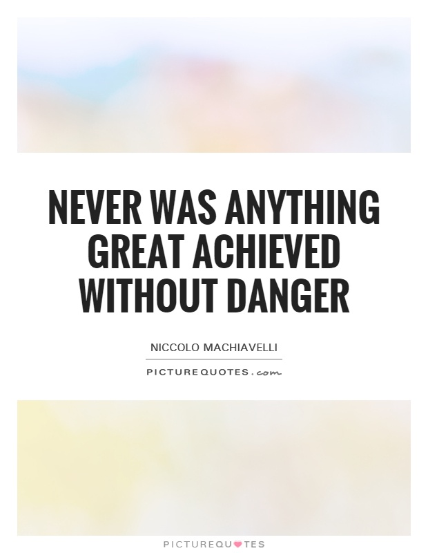 Never was anything great achieved without danger Picture Quote #1