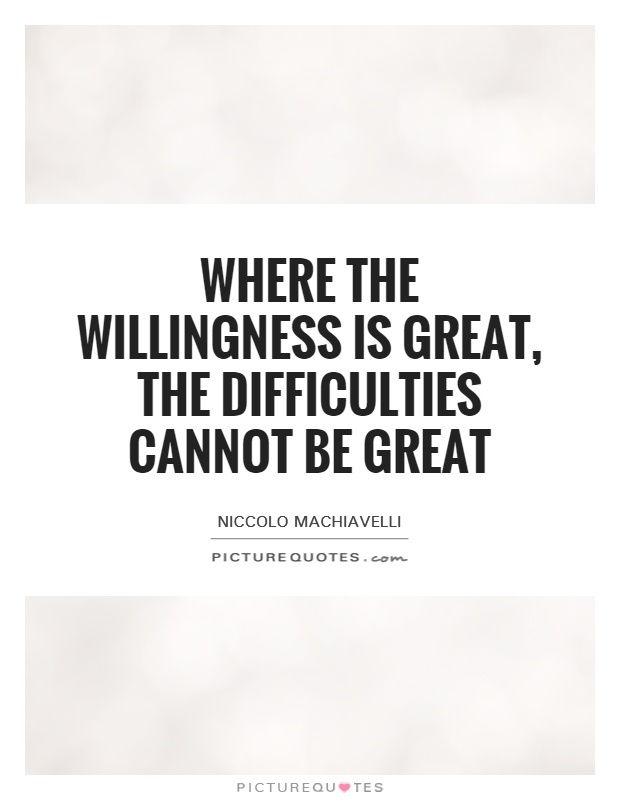Where the willingness is great, the difficulties cannot be great Picture Quote #1