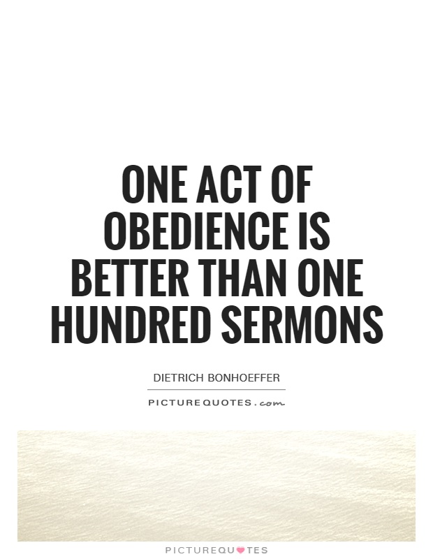 One act of obedience is better than one hundred sermons Picture Quote #1