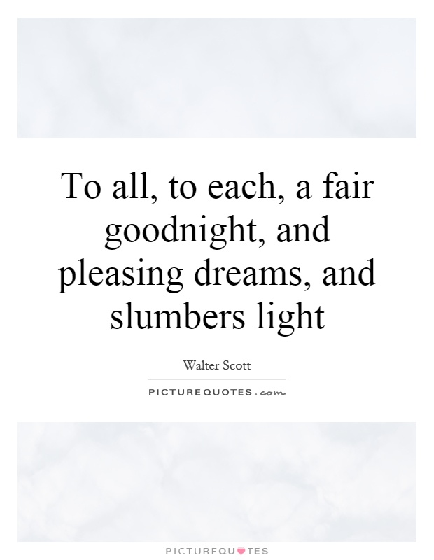 To all, to each, a fair goodnight, and pleasing dreams, and slumbers light Picture Quote #1