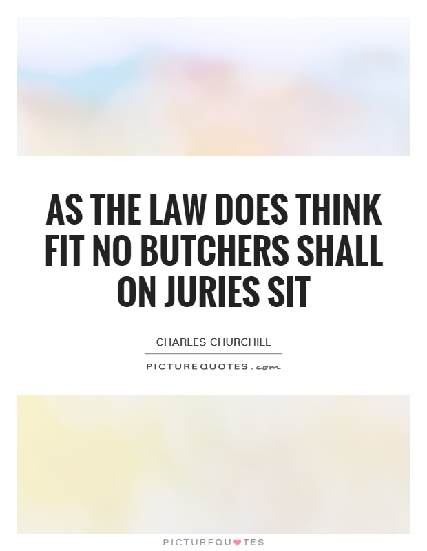 As the law does think fit no butchers shall on juries sit Picture Quote #1