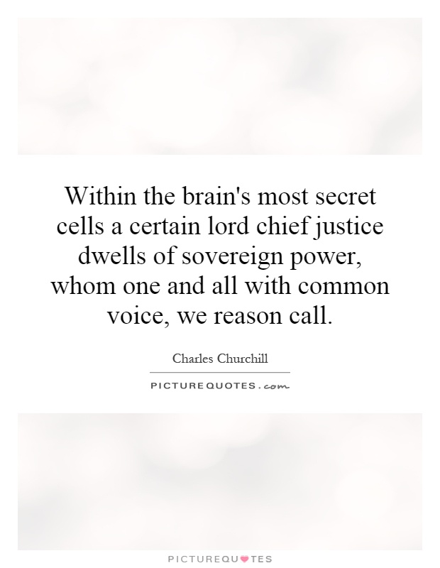 Within the brain's most secret cells a certain lord chief justice dwells of sovereign power, whom one and all with common voice, we reason call Picture Quote #1