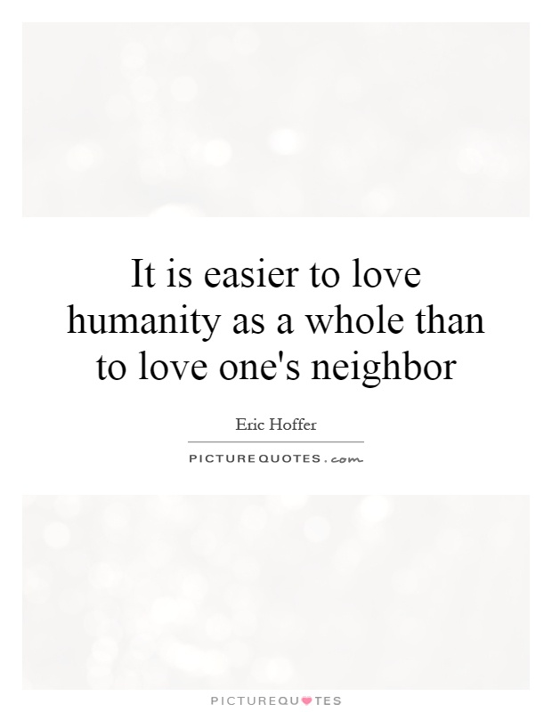 It is easier to love humanity as a whole than to love one's neighbor Picture Quote #1