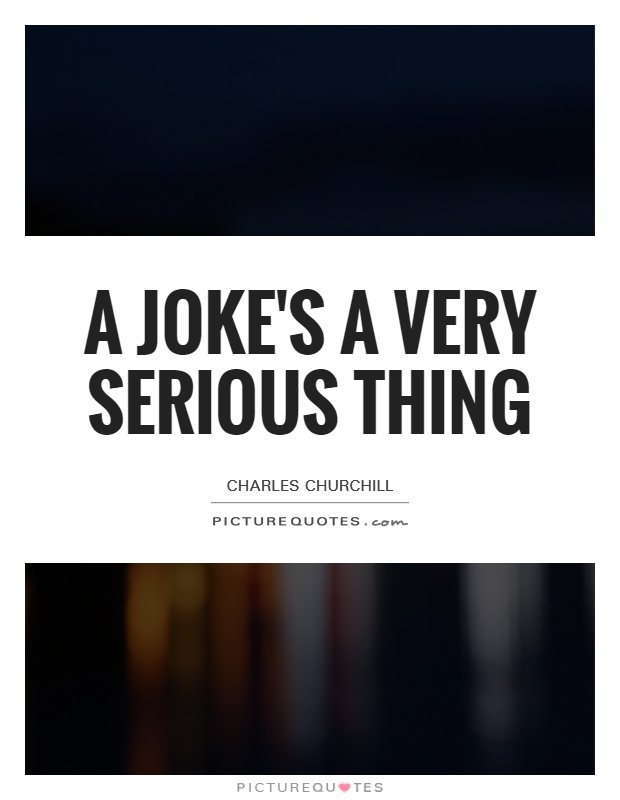 A joke's a very serious thing Picture Quote #1