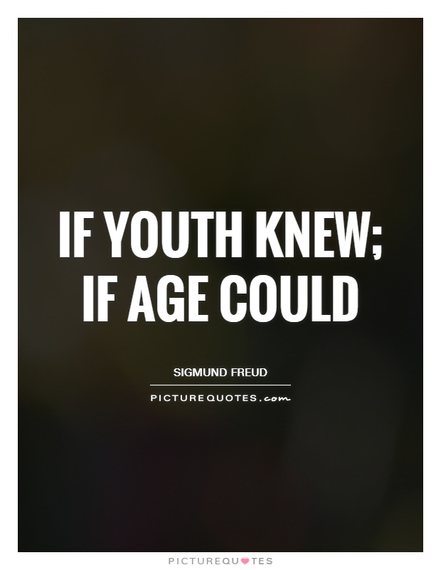 If youth knew; if age could Picture Quote #1