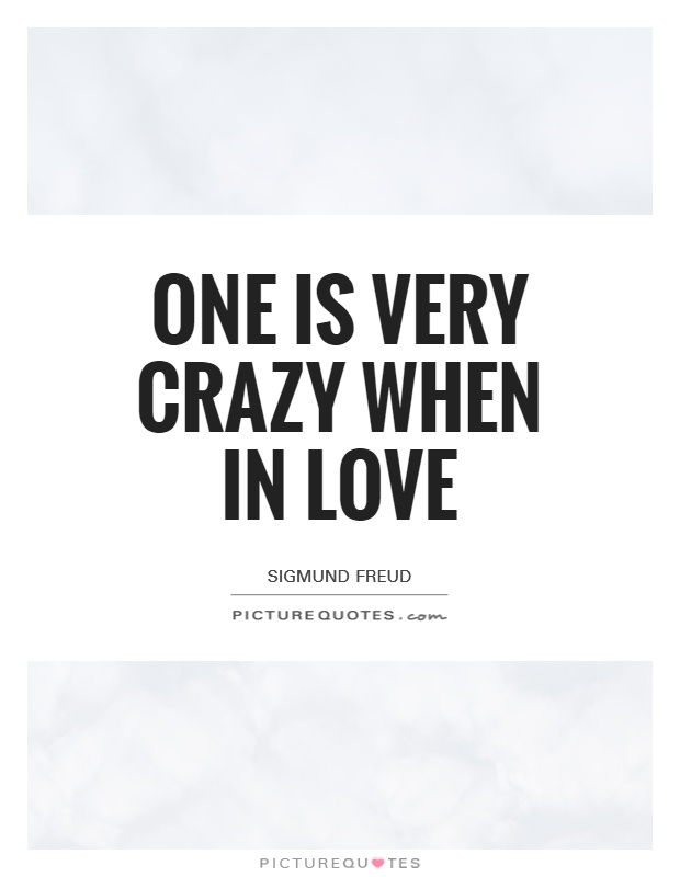 One is very crazy when in love Picture Quote #1