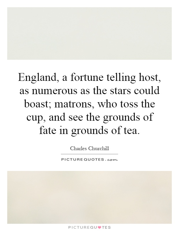 England, a fortune telling host, as numerous as the stars could boast; matrons, who toss the cup, and see the grounds of fate in grounds of tea Picture Quote #1