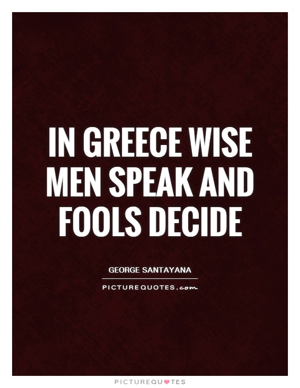 In Greece wise men speak and fools decide Picture Quote #1