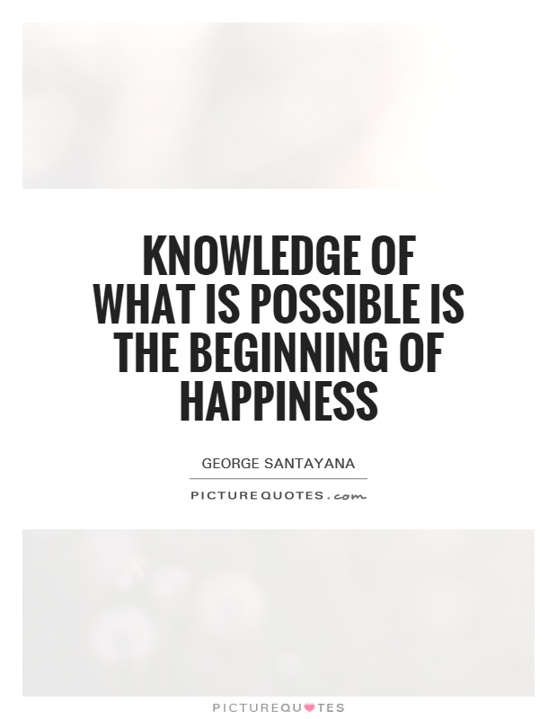 Knowledge of what is possible is the beginning of happiness Picture Quote #1