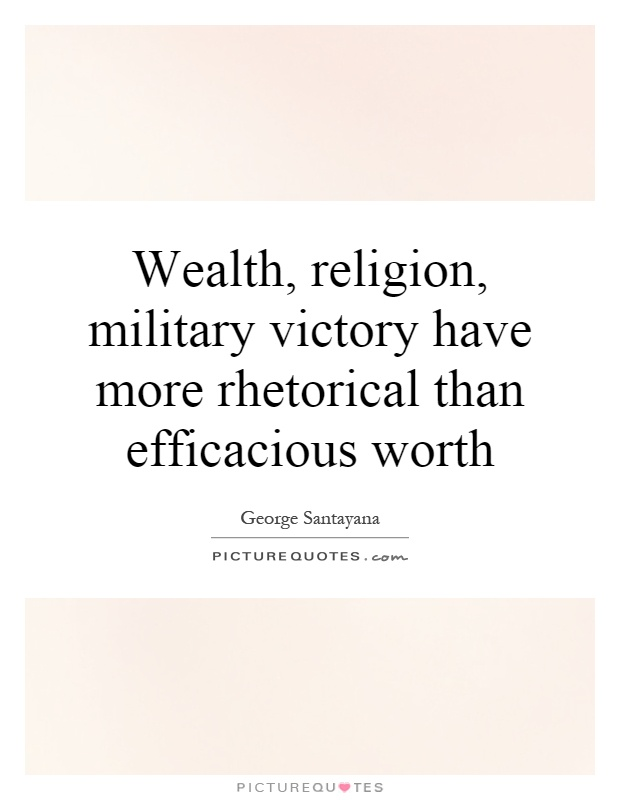 Wealth, religion, military victory have more rhetorical than efficacious worth Picture Quote #1
