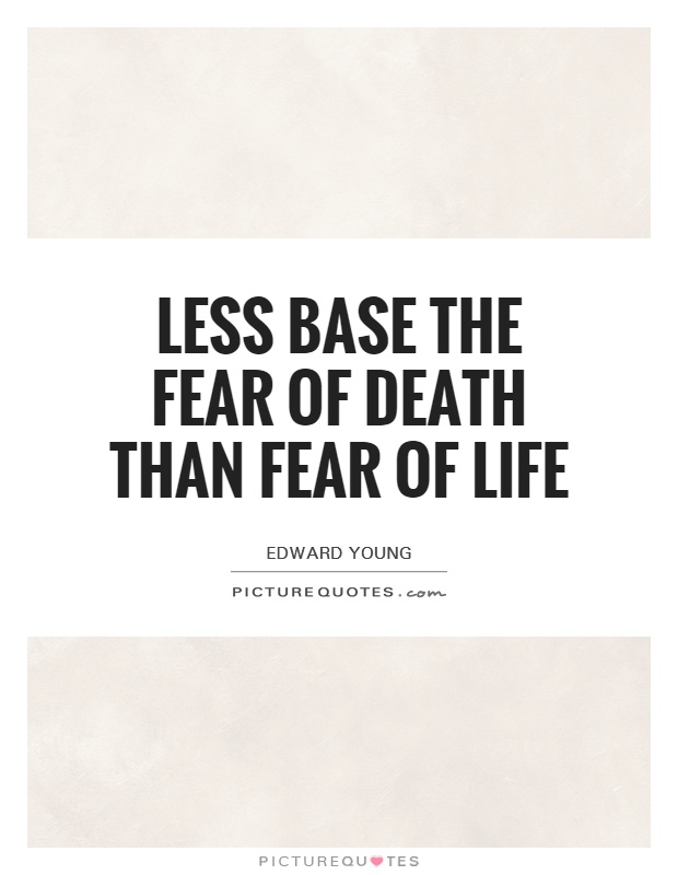 Less base the fear of death than fear of life Picture Quote #1