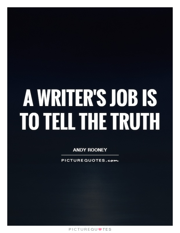 A writer's job is to tell the truth Picture Quote #1