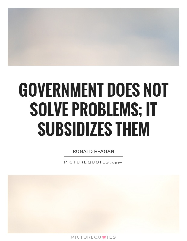 Government does not solve problems; it subsidizes them Picture Quote #1