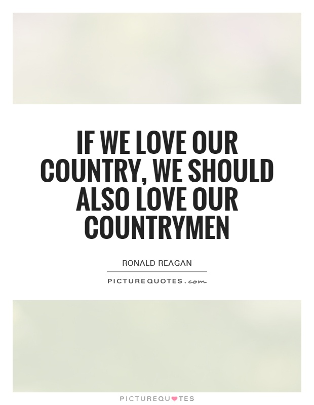 If we love our country, we should also love our countrymen Picture Quote #1