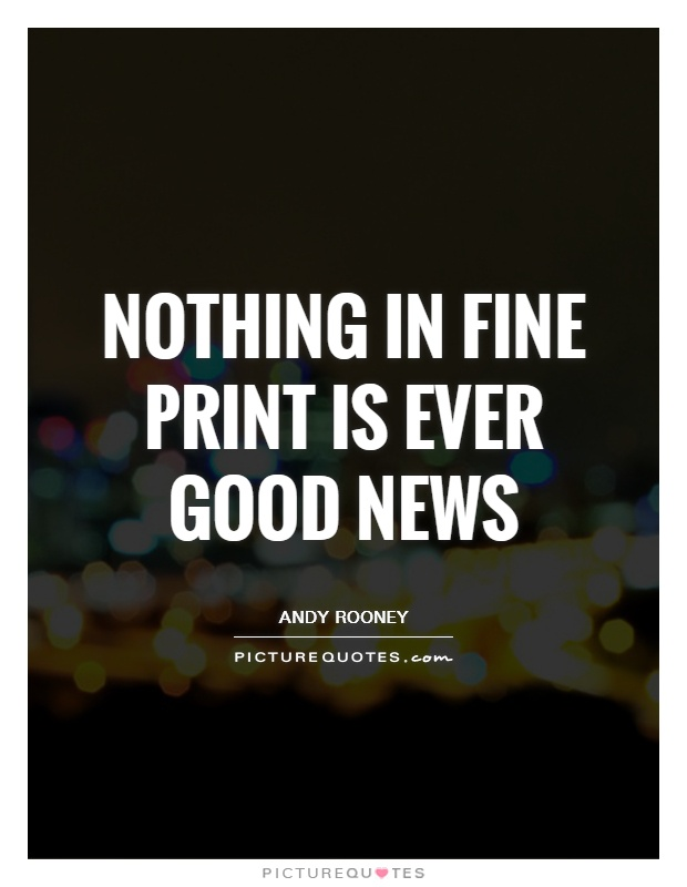 Nothing in fine print is ever good news Picture Quote #1