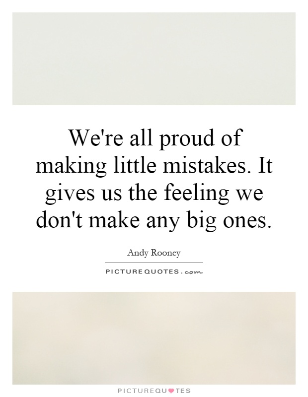 We're all proud of making little mistakes. It gives us the feeling we don't make any big ones Picture Quote #1